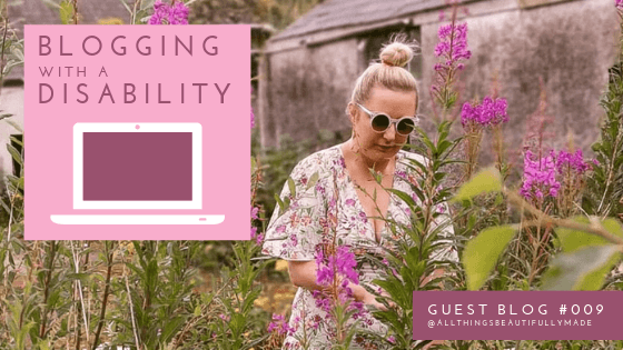 Blogging with a Disability | Guest Blog #009 | @AllThingsBeautifullyMade | Rapid Agency Belfast