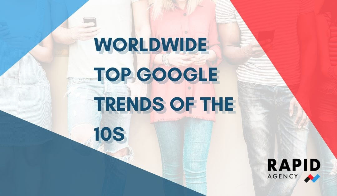 Worldwide top Google searches and trends of the 10s