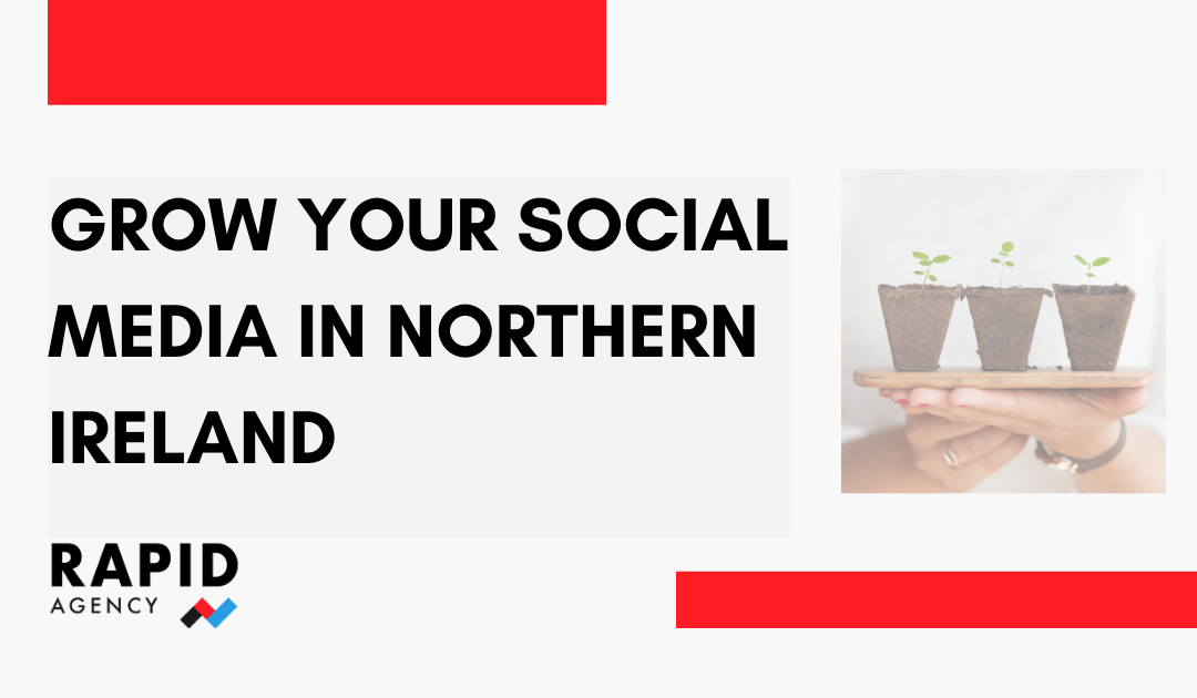 Grow your social media in Northern Ireland